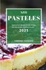 MIS Pasteles 2021 (Cake Recipes 2021 Spanish Edition): Recetas Sabrosas Para Ocasiones Especiales Cover Image
