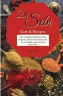Doctor Sebi Cure and Recipes: The Complete Guide to Cure Diseases, Detox Your Body and Lose Weight with Natural Remedies Cover Image