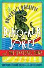 The Universe's Greatest Dinosaur Jokes and Pre-Hysteric Puns Cover Image