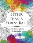 Better than a Stress Ball: Adult Coloring Book for Relaxation Cover Image