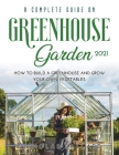 A Complete Guide on Greenhouse Gardening 2021: How to build a greenhouse and grow your own vegetables Cover Image
