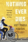 Nothing Ever Dies: Vietnam and the Memory of War Cover Image