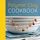 The Polymer Clay Cookbook: Tiny Food Jewelry to Whip Up and Wear Cover Image