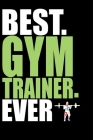 Best Gym Trainer Ever: Cool Gym Trainer Journal Notebook - Gifts Idea for Gym Trainer Notebook for Men & Women. Cover Image