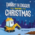 Danny the Digger Saves Christmas: A Construction Site Holiday Story for Kids (Danny the Digger Saves Christmas ) Cover Image