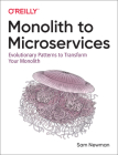 Monolith to Microservices: Evolutionary Patterns to Transform Your Monolith Cover Image
