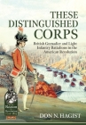 These Distinguished Corps: British Grenadier and Light Infantry Battalions in the American Revolution (From Reason to Revolution) Cover Image