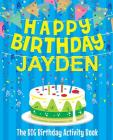 Happy Birthday Jayden - The Big Birthday Activity Book: (Personalized Children's Activity Book) Cover Image