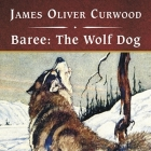 Baree: The Wolf Dog, with eBook Lib/E Cover Image