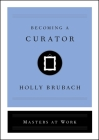 Becoming a Curator (Masters at Work) Cover Image