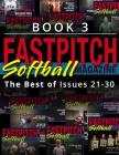 Fastpitch Softball Magazine Book 3-The Best Of Issues 21-30 Cover Image