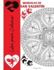 Mandalas de San Valentín Libro para Colorear: Dibujos para Colorear de San Valentín para Adolescentes y Adultos, Mandalas románticas con rosas, Corazo Cover Image