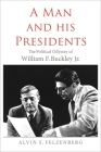 A Man and His Presidents: The Political Odyssey of William F. Buckley Jr. Cover Image