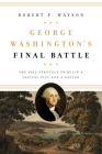 George Washington's Final Battle: The Epic Struggle to Build a Capital City and a Nation Cover Image