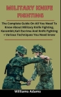 Military Knife Fighting: The Complete Guide On All You Need To Know About Military Knife Fighting, Karambit, Kali Escrima And Knife Fighting + Cover Image