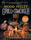 Wood Pellet Grill & Smoker Cookbook 2021: The Most Exhaustive Cookbook to Master All The Most Famous Grills With 500+ Super Tasty Recipes Ready in Les Cover Image
