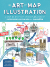 The Art of Map Illustration: A step-by-step artistic exploration of contemporary cartography and mapmaking (Artistry) Cover Image