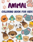 Animal Coloring Book for Kids: Cute Animal Coloring Pages for Kids 4-8 - Kids Coloring Books - Relaxing Coloring Book for Boys & Girls Cover Image
