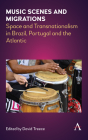 Music Scenes and Migrations: Space and Transnationalism in Brazil, Portugal and the Atlantic Cover Image