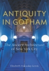 Antiquity in Gotham: The Ancient Architecture of New York City Cover Image