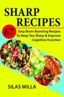 Sharp Recipes: 67 Easy Brain-Boosting Recipes To Keep You Sharp & Improve Cognitive Function Cover Image