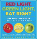 Red Light, Green Light, Eat Right: The Food Solution That Lets Kids Be Kids Cover Image