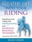 Breathe Life Into Your Riding: Transform Your Riding with Inspirational and Innovative Breathing Techniques Cover Image