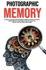 Photographic Memory: 10 Steps to remember Anything Superfast! Accelerated Learning for Unlimited Memory Efficiency. Create Habits to Help Y Cover Image