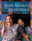 A Textile Traveler's Guide to Guatemala Cover Image