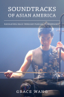 Soundtracks of Asian America: Navigating Race through Musical Performance Cover Image