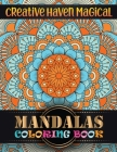 Creative Haven Magical Mandalas Coloring Book: 100 Detailed Mandalas For Relaxation and Stress Relief: Beautiful Mandalas For Serenity & Stress-Relief Cover Image