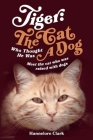 Tiger: The Cat Who Thought He was a Dog: Meet the cat who was raised with dogs Cover Image