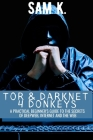 Tor and Darknet 4 Donkeys: A Practical Beginner's Guide to the Secrets of Deep Web & Internet Cover Image