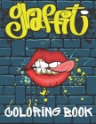 Graffiti Coloring Book: Best Big Street Art Colouring Books for Teenagers & Adults Who Love Graffiti Stress Relief And Relaxation Perfect Gift Cover Image