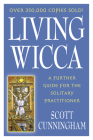 Living Wicca: A Further Guide for the Solitary Practitioner (Llewellyn's Practical Magick) Cover Image