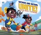 Batman and Batgirl Unite!: A Book about Teamwork (DC Super Heroes #88) Cover Image