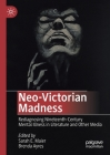 Neo-Victorian Madness: Rediagnosing Nineteenth-Century Mental Illness in Literature and Other Media Cover Image
