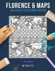 Florence & Maps: AN ADULT COLORING BOOK: Florence & Maps - 2 Coloring Books In 1 Cover Image