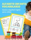 Alfabeto infantil vocabulario basico español ingles para niños: El abecedario en inglés con imagenes para colorear y escritura es uno de los puntos fu Cover Image
