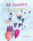 Be Happy: Hang on to your happiness and live a more joyous life Cover Image