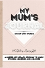 My Mum's Journal: A Guided Life Legacy Journal To Share Stories, Memories and Moments - 7 x 10 Cover Image