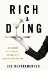 Rich & Dying: An Insider Calls Bullsh*t on America's Healthcare Economy Cover Image
