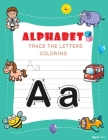 Alphabet Trace The Letters: And Coloring Workbook Preschool Practice For Kids Ages 3-5 Cover Image
