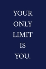 Your Only Limit Is You.: A Staff Appreciation Notebook - Colleague Gifts - Motivational Gifts For Employee Appreciation Cover Image