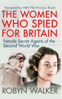 The Women Who Spied for Britain: Female Secret Agents of the Second World War Cover Image