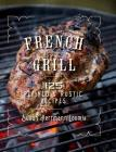 French Grill: 125 Refined & Rustic Recipes Cover Image