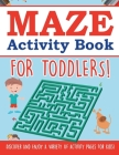 Maze Activity Book For Toddlers! Discover And Enjoy A Variety Of Activity Pages For Kids! Cover Image
