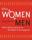 What Women Say about Men Cover Image
