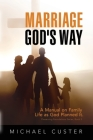 Marriage, God's Way: A Manual on Family Life as God Planned It Cover Image