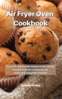 Air Fryer Oven Cookbook: Find out new low fat recipes in this whole dessert air fryer cookbook and taste new delightful recipes Cover Image